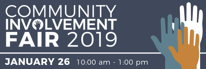 Attend the second annual Community Involvement Fair on Saturday, January 26 from 10 am to 1 pm